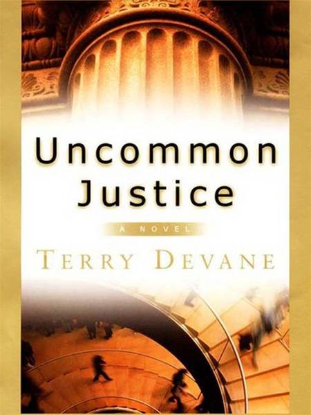 Uncommon Justice By: Terry Devane