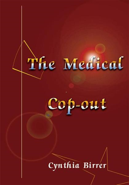 The Medical Cop-out By: Cynthia Birrer