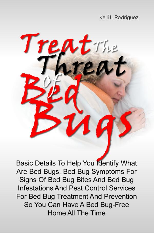 Treat The Threat Of Bed Bugs By: Kelli L. Rodriguez