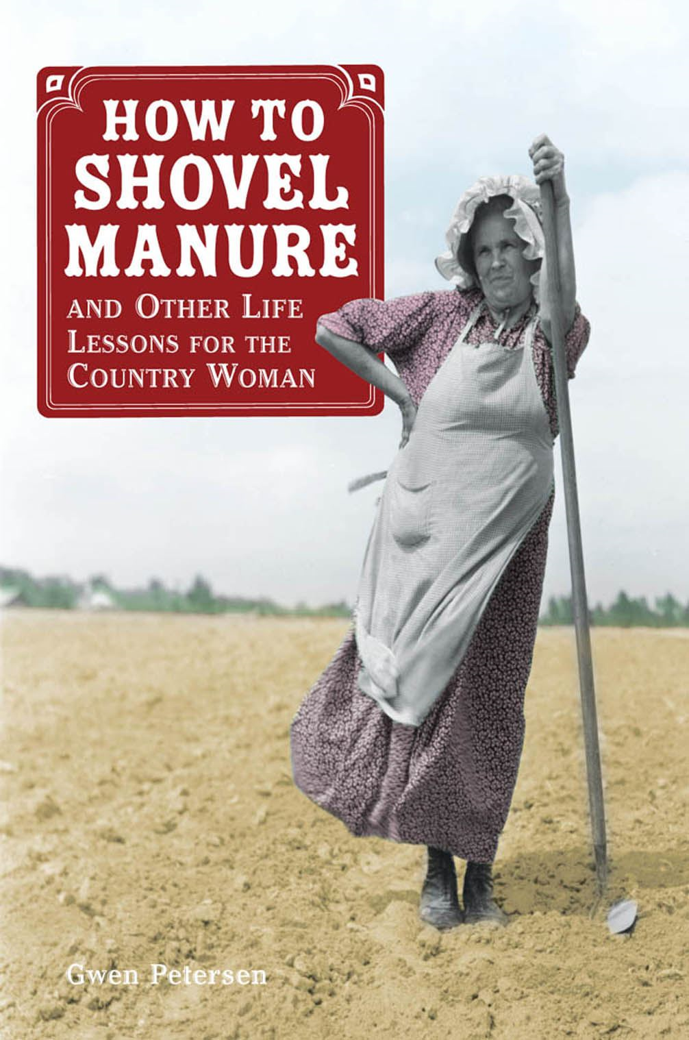 How to Shovel Manure and Other Life Lessons for the Country Woman