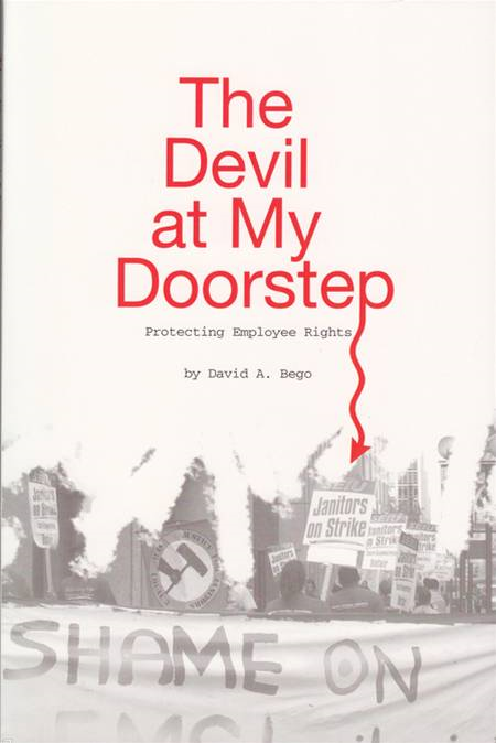 The Devil At My Doorstep: Protecting Employee Rights By: David Bego