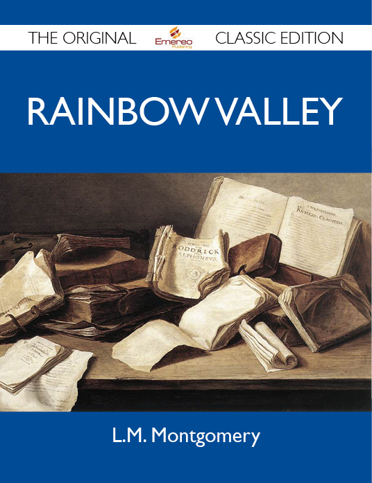 Rainbow Valley - The Original Classic Edition By: Montgomery L.M