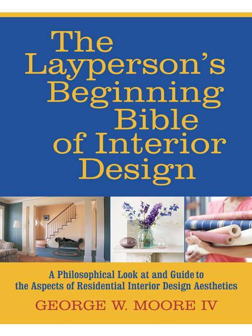 The Laypersons Beginning Bible of Interior Design By: George W. Moore IV