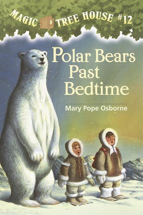 Magic Tree House #12: Polar Bears Past Bedtime By: Mary Pope Osborne,Sal Murdocca