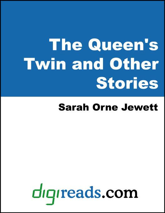 Sarah Orne  Jewett - The Queen's Twin and Other Stories