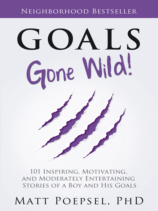 Goals Gone Wild! By: Matt Poepsel, PhD