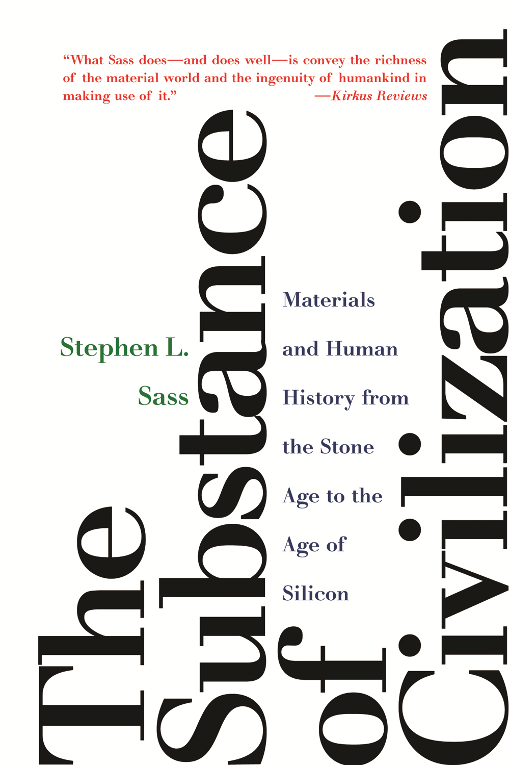 The Substance of Civilization: Materials and Human History from the Stone Age to the Age of Silicon By: Stephen L. Sass