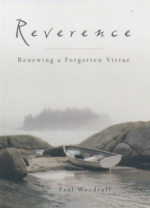 Reverence : Renewing A Forgotten Virtue By: Paul Woodruff