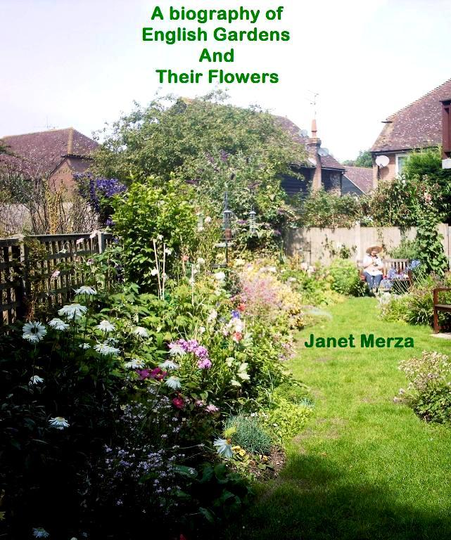 A Biography of English Gardens and Their Flowers By: Janet Merza