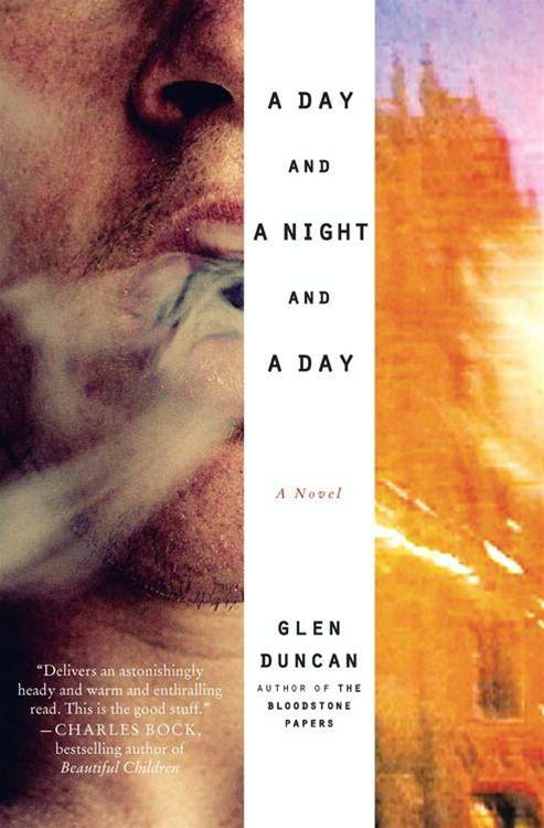 A Day and a Night and a Day By: Glen Duncan