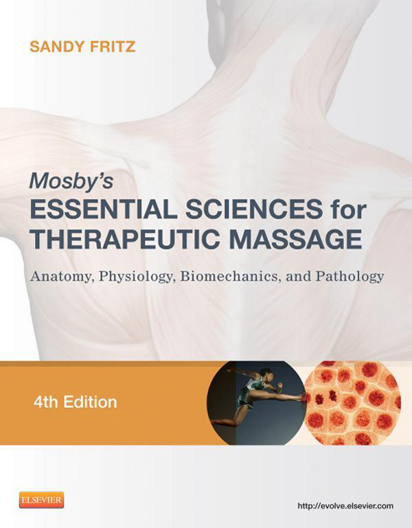 Mosby's Essential Sciences for Therapeutic Massage Anatomy,  Physiology,  Biomechanics,  and Pathology