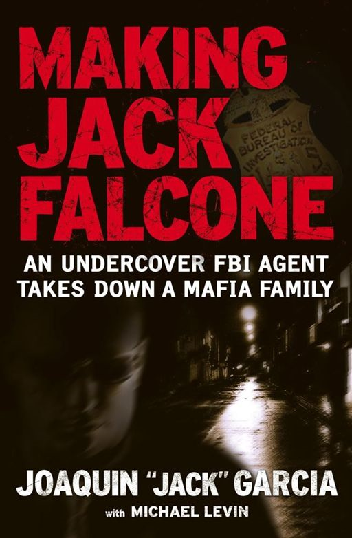 "Making Jack Falcone By: Joaquin ""Jack"" Garcia"
