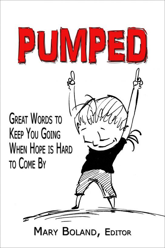 Pumped: Great Words to Keep You Going When Hope Is Hard To Come By By: Mary Boland