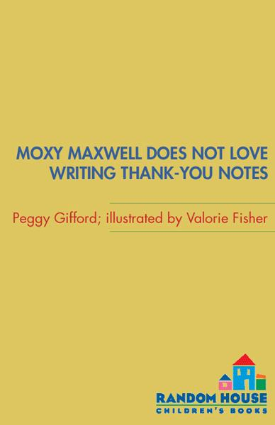 Moxy Maxwell Does Not Love Writing Thank-you Notes By: Peggy Gifford,Valorie Fisher