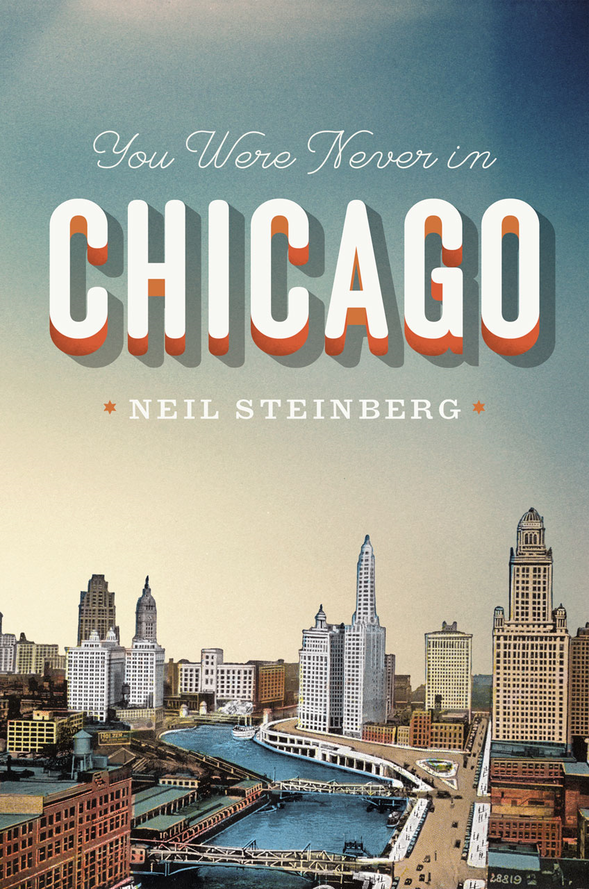 You Were Never in Chicago By: Neil Steinberg
