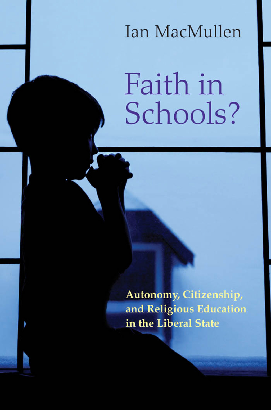 Faith in Schools? By: Ian MacMullen