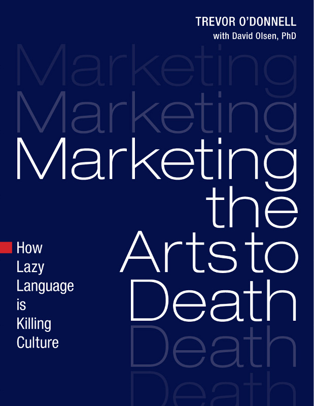 Marketing the Arts to Death By: Trevor O'Donnell