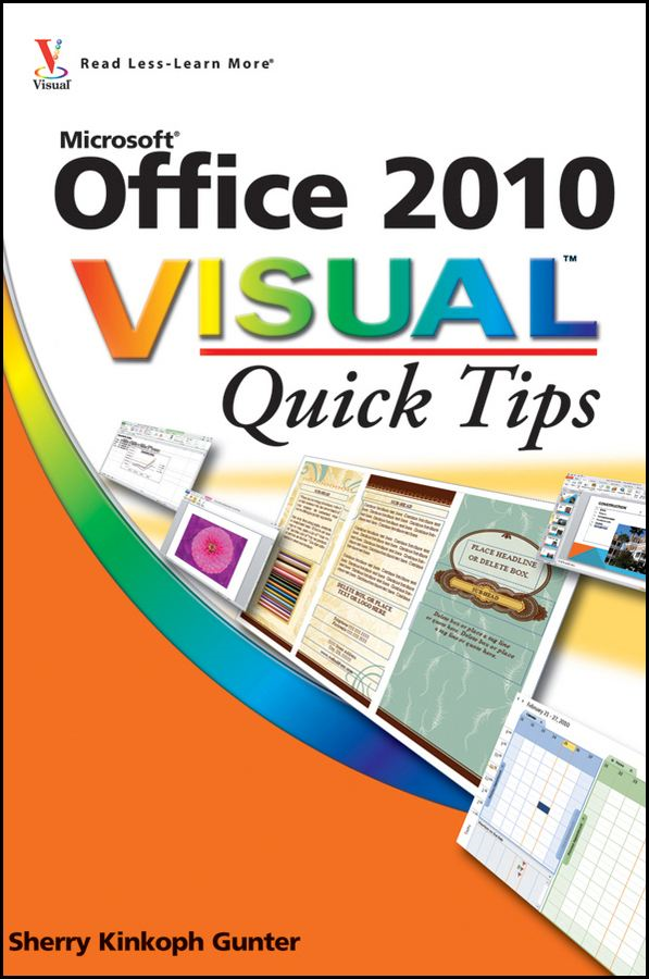 Office 2010 Visual Quick Tips By: Sherry Kinkoph Gunter