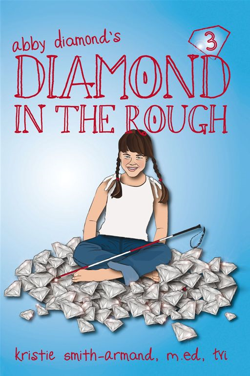 Diamond In The Rough By: Kristie Smith-Armand,M.Ed,CTVI