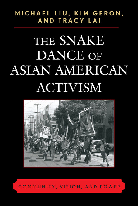 The Snake Dance Of Asian American Activism: Community, Vision and Power By: Liu