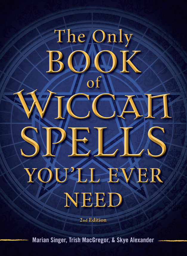 The Only Book of Wiccan Spells You'll Ever Need By: Marian Singer,Trish MacGregor