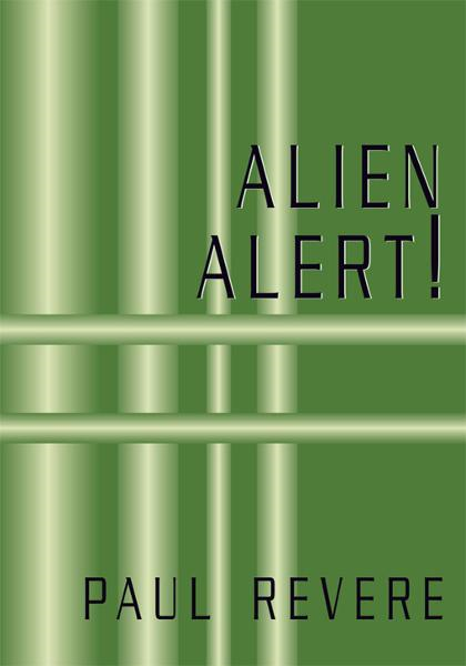 Alien Alert! By: Paul Revere