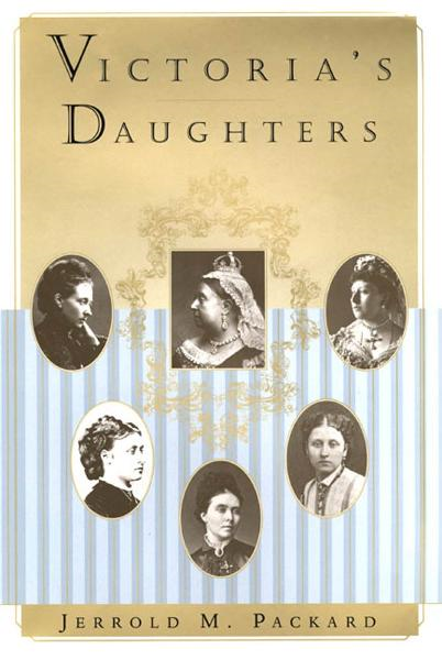 Victoria's Daughters By: Jerrold M. Packard