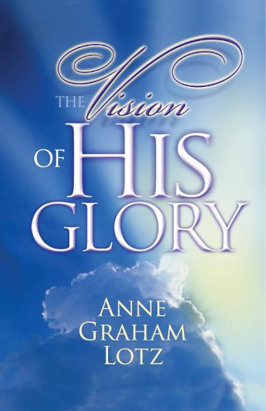 The Vision of His Glory By: Anne Graham Lotz