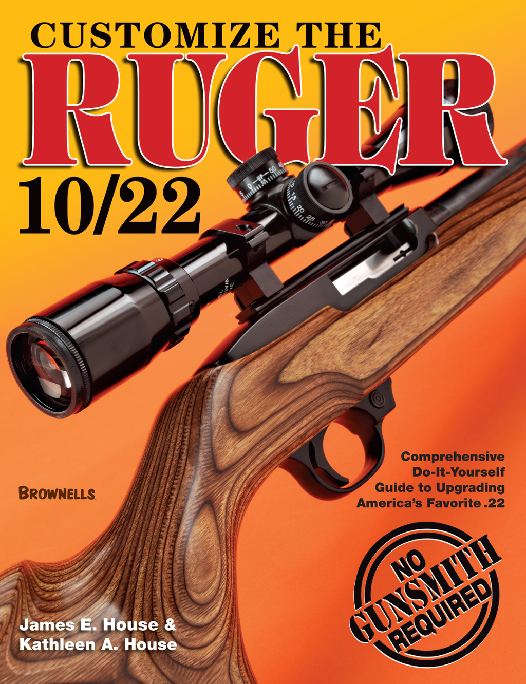Customize the Ruger 10/22 By: James E. House