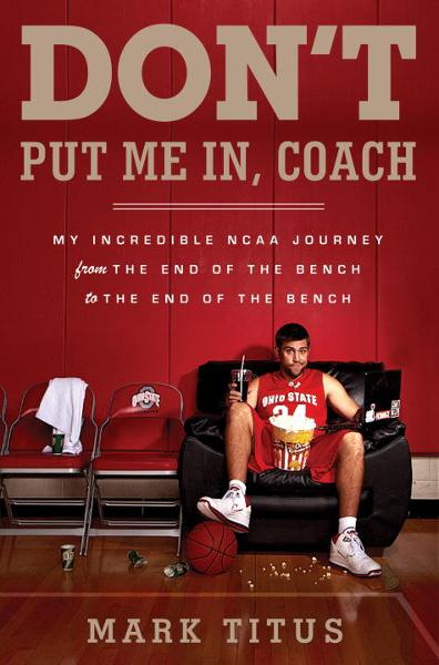 Don't Put Me In, Coach By: Mark Titus