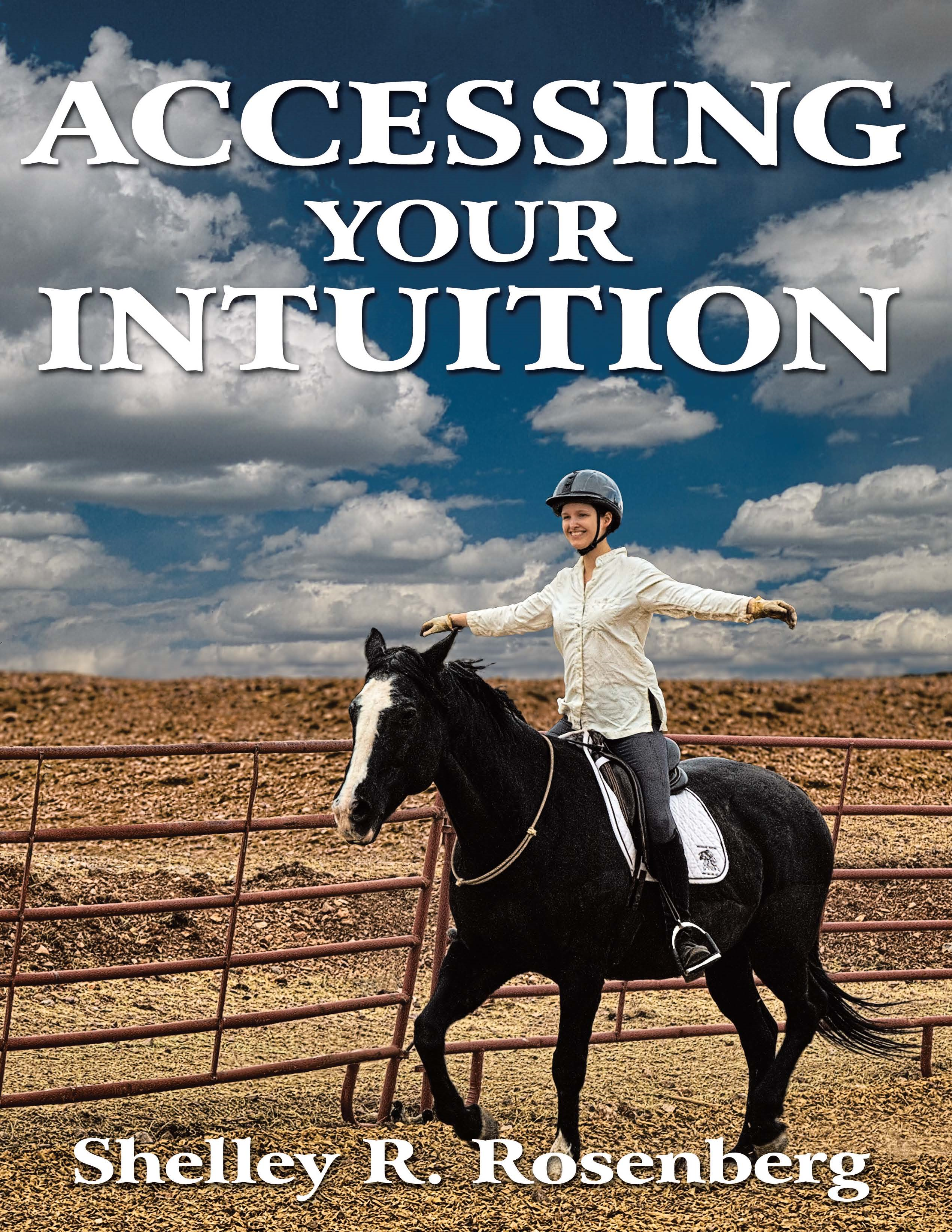 Accessing Your Intuition By: Shelley R. Rosenberg