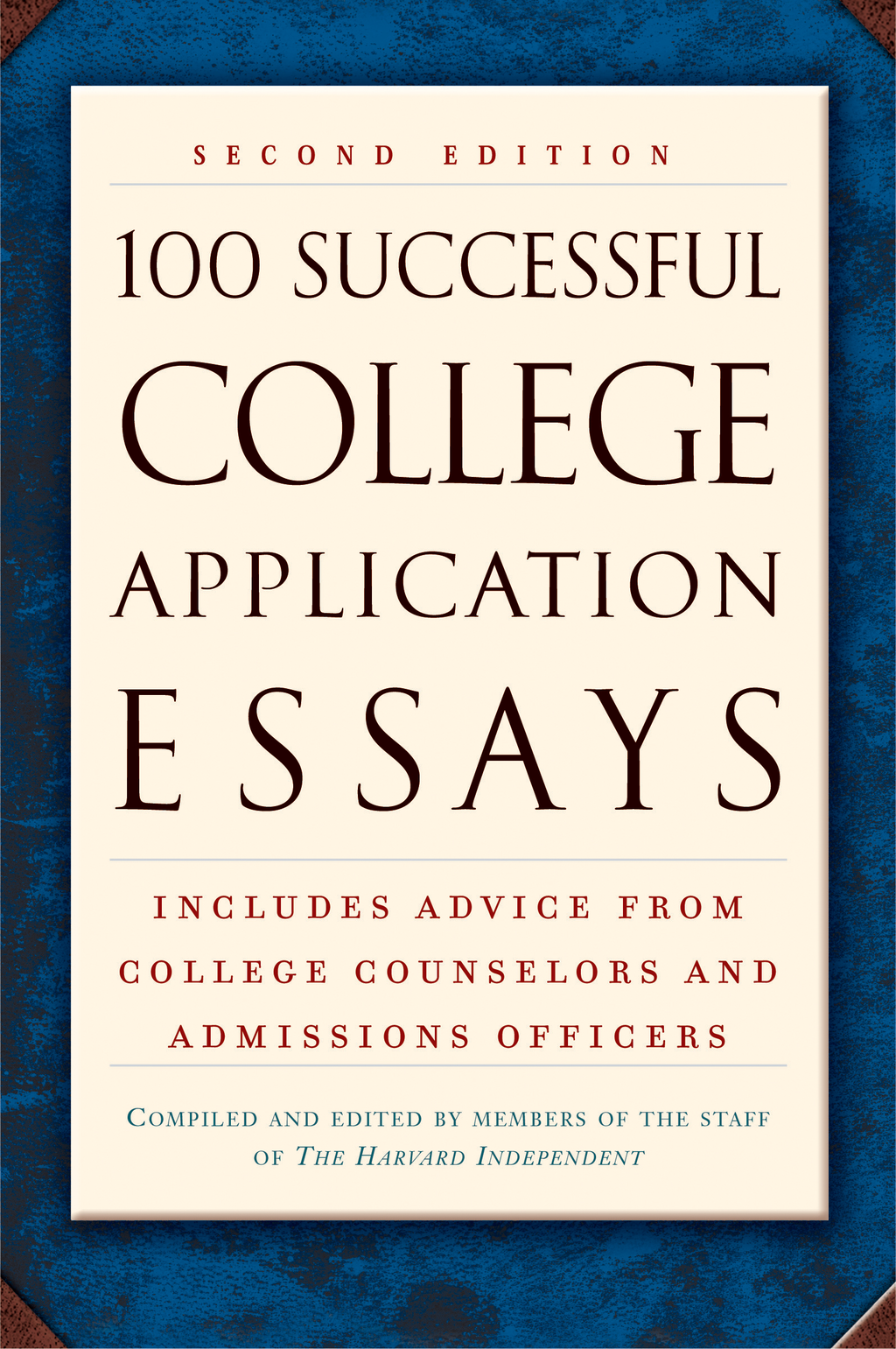 100 Successful College Application Essays (Second Edition) By: Harvard Independent