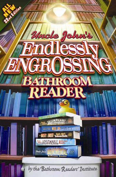 Uncle John's Endlessly Engrossing Bathroom Reader By: Bathroom Readers' Institute