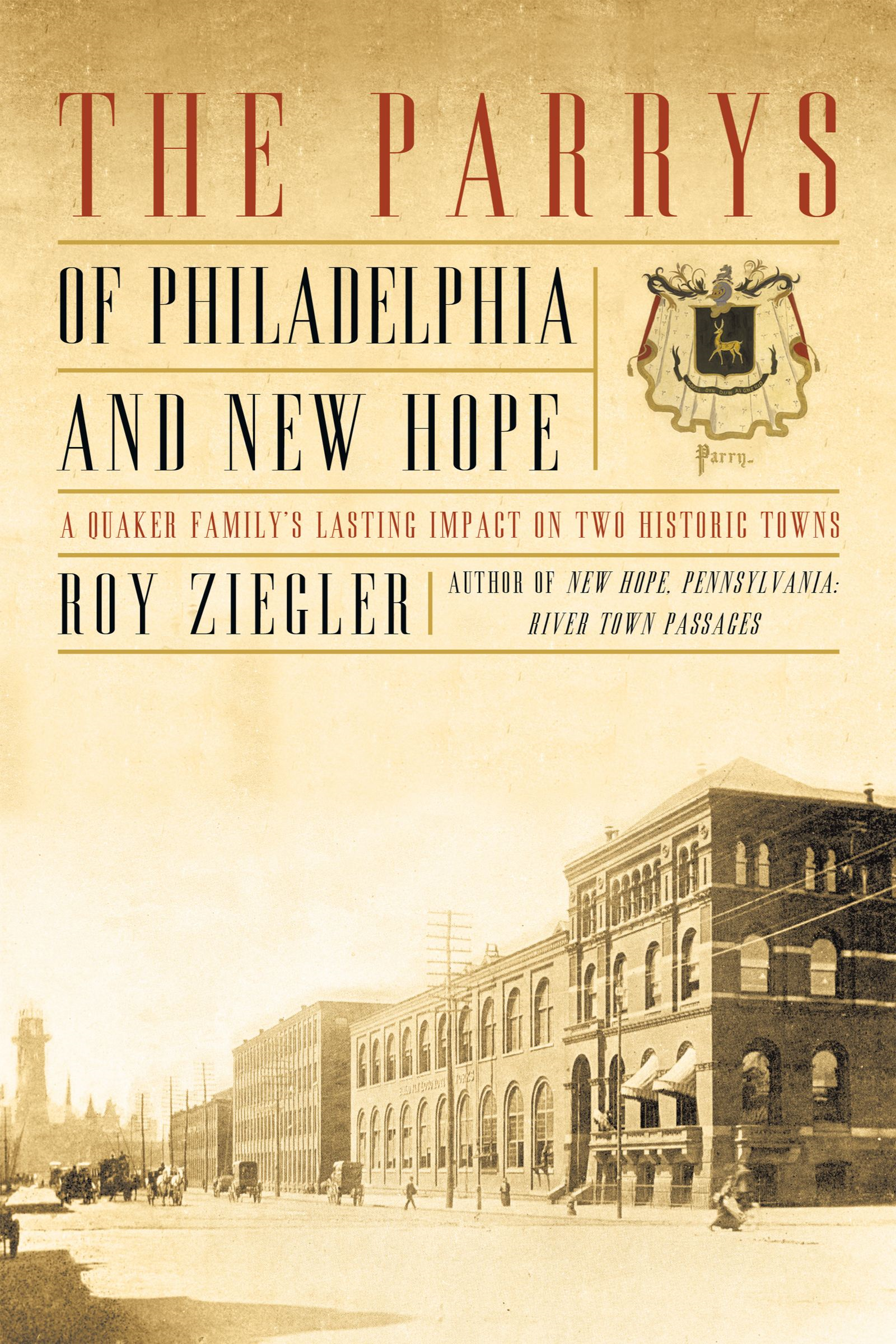 The Parrys of Philadelphia and New Hope By: Roy Ziegler