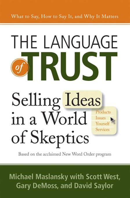The Language of Trust: Selling Ideas in a World of Skeptics By: Michael Maslansky,Scott West