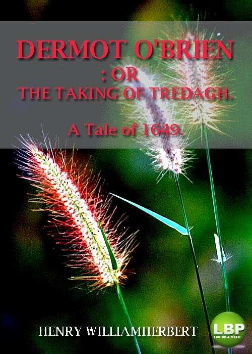 DERMOT O'BRIEN:  OR  THE TAKING OF TREDAGH.