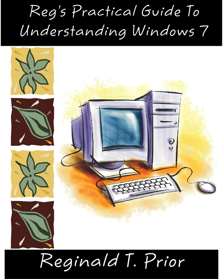 Reg's Practical Guide To Understanding Windows 7