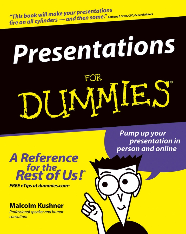 Presentations For Dummies By: Malcolm Kushner