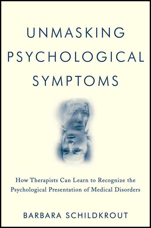 Unmasking Psychological Symptoms By: Barbara Schildkrout