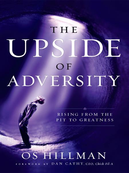 The Upside of Adversity: Rising from the Pit to Greatness By: Os Hillman