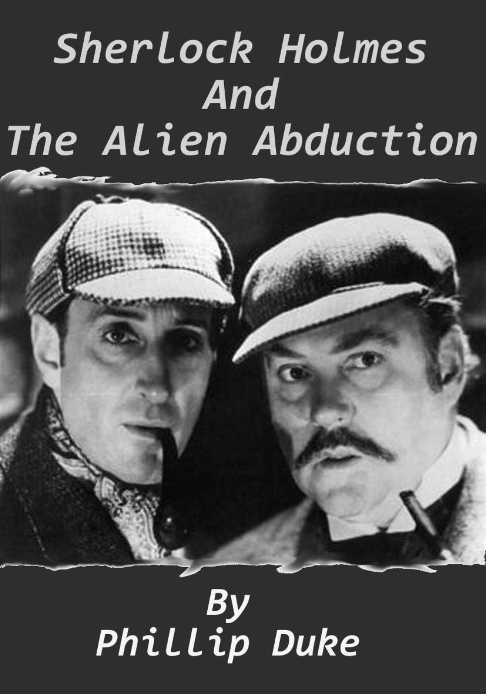 Sherlock Holmes and The Alien Abduction By: Phillip Duke