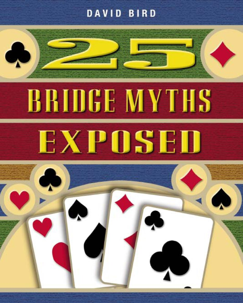 25 Bridge Myths Exposed By: David Bird