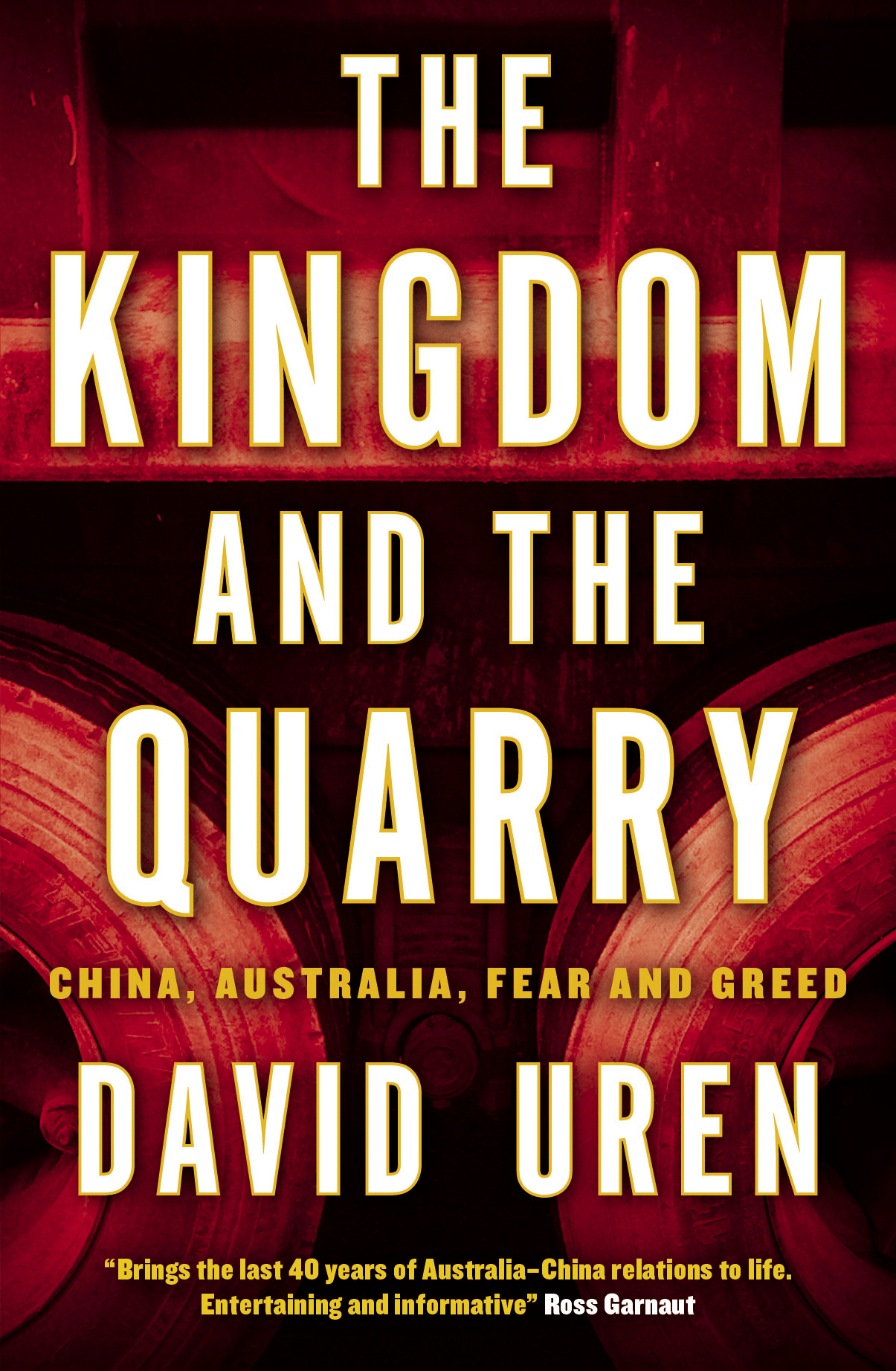The Kingdom and the Quarry: China, Australia, Fear and Greed By: David Uren