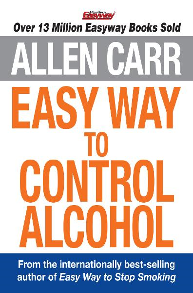Allen Carr's Easy Way to Control Alcohol By: Allen Carr