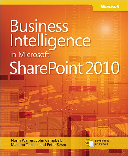 Business Intelligence in Microsoft® SharePoint® 2010 By: John Campbell,Mariano Teixeira Neto,Norman P. Warren,Stacia Misner