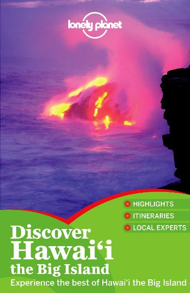 Lonely Planet Discover Hawaii the Big Island By: Conner Gorry,Lonely Planet,Luci Yamamoto