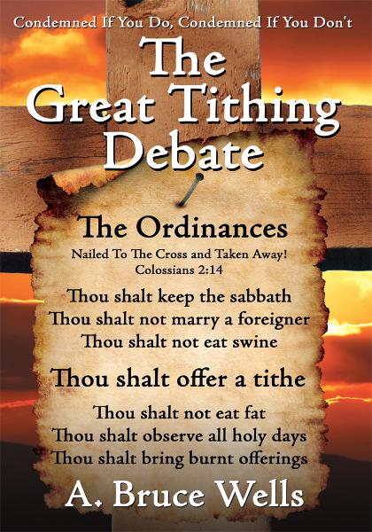 The Great Tithing Debate By: A. Bruce Wells
