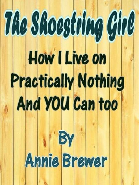 The Shoestring Girl: How I Live on Practically Nothing and You Can Too By: Annie Jean Brewer