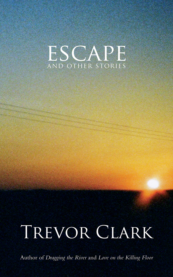 Escape and Other Stories By: Trevor Clark