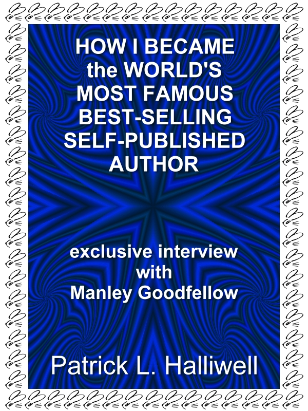 How I Became the World's Most Famous Best-Selling Self-Published Author: exclusive interview with Manley Goodfellow